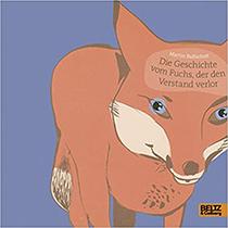 Die Geschichte vom Fuchs, der den Verstand verlor: