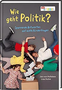 Wie geht Politik? Spannende Antworten auf echte Kinderfragen, Jan von Holleben, Texte von Lisa Duhm:
